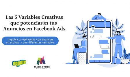 Las 5 Variables Creativas  que potenciarán tus  Anuncios en Facebook Ads